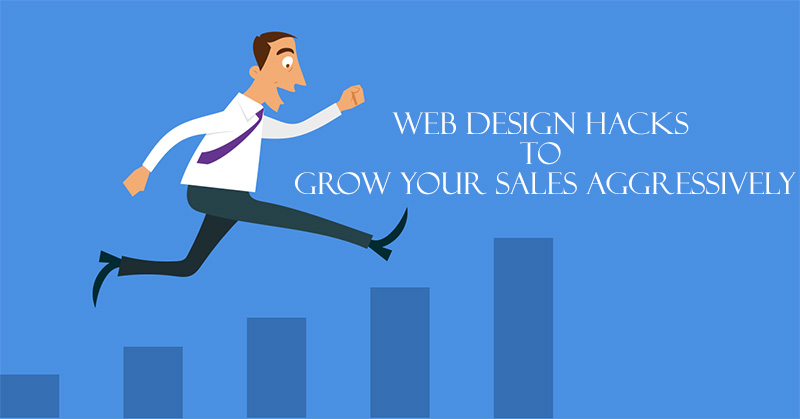 Web Design Hacks To Grow Your Sales Aggressively